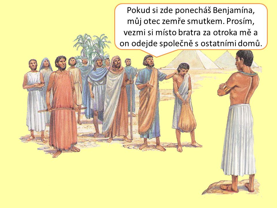 Pokud si zde ponecháš Benjamína, můj otec zemře smutkem.