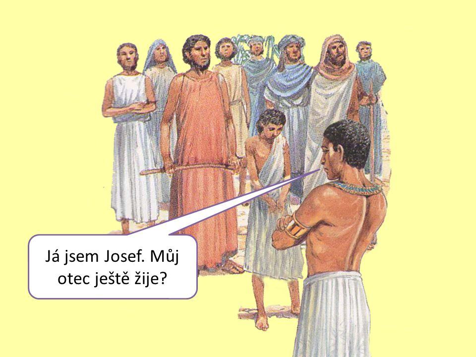 Já jsem Josef. Můj otec ještě žije