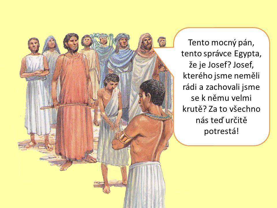 Tento mocný pán, tento správce Egypta, že je Josef.