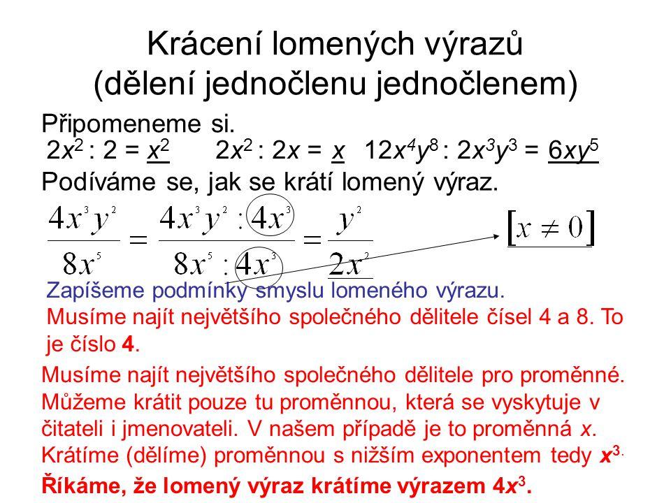 Krácení lomených výrazů (dělení jednočlenu jednočlenem) Připomeneme si. 2x 2 : 2 =x2x2 2x 2 : 2x =x12x 4 y 8 : 2x 3 y 3 =6xy 5 Podíváme se, jak se krá