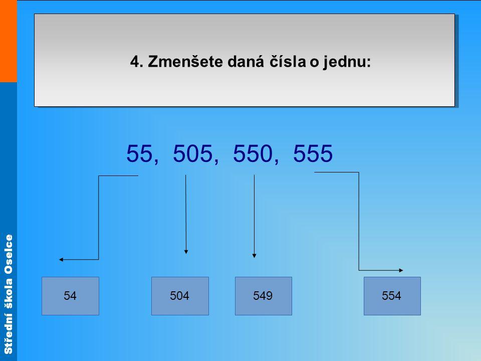Střední škola Oselce 4. Zmenšete daná čísla o jednu: 55, 505, 550, 555 54554549504