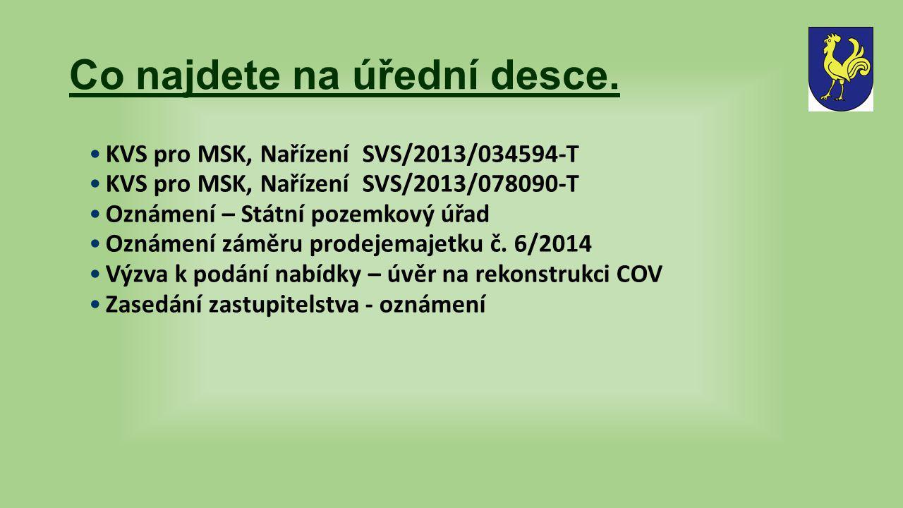 Co najdete na úřední desce. KVS pro MSK, Nařízení SVS/2013/034594-T KVS pro MSK, Nařízení SVS/2013/078090-T Oznámení – Státní pozemkový úřad Oznámení