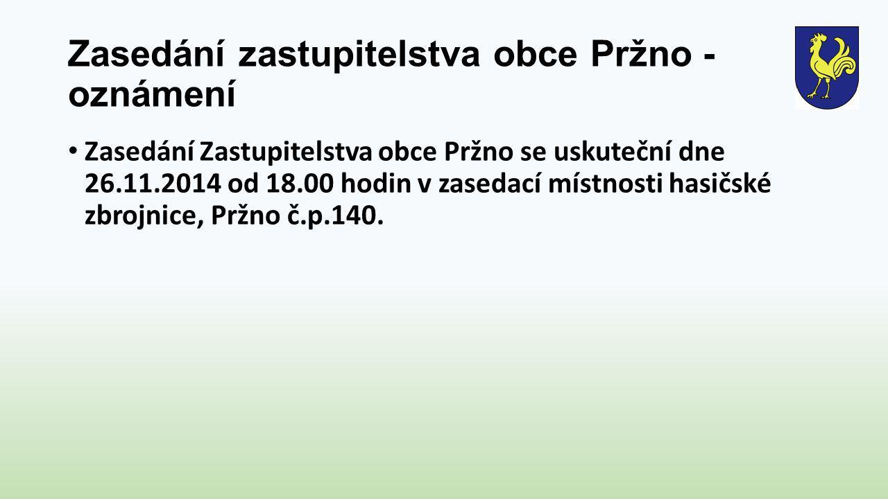 Zasedání zastupitelstva obce Pržno - oznámení Zasedání Zastupitelstva obce Pržno se uskuteční dne 26.11.2014 od 18.00 hodin v zasedací místnosti hasičské zbrojnice, Pržno č.p.140.