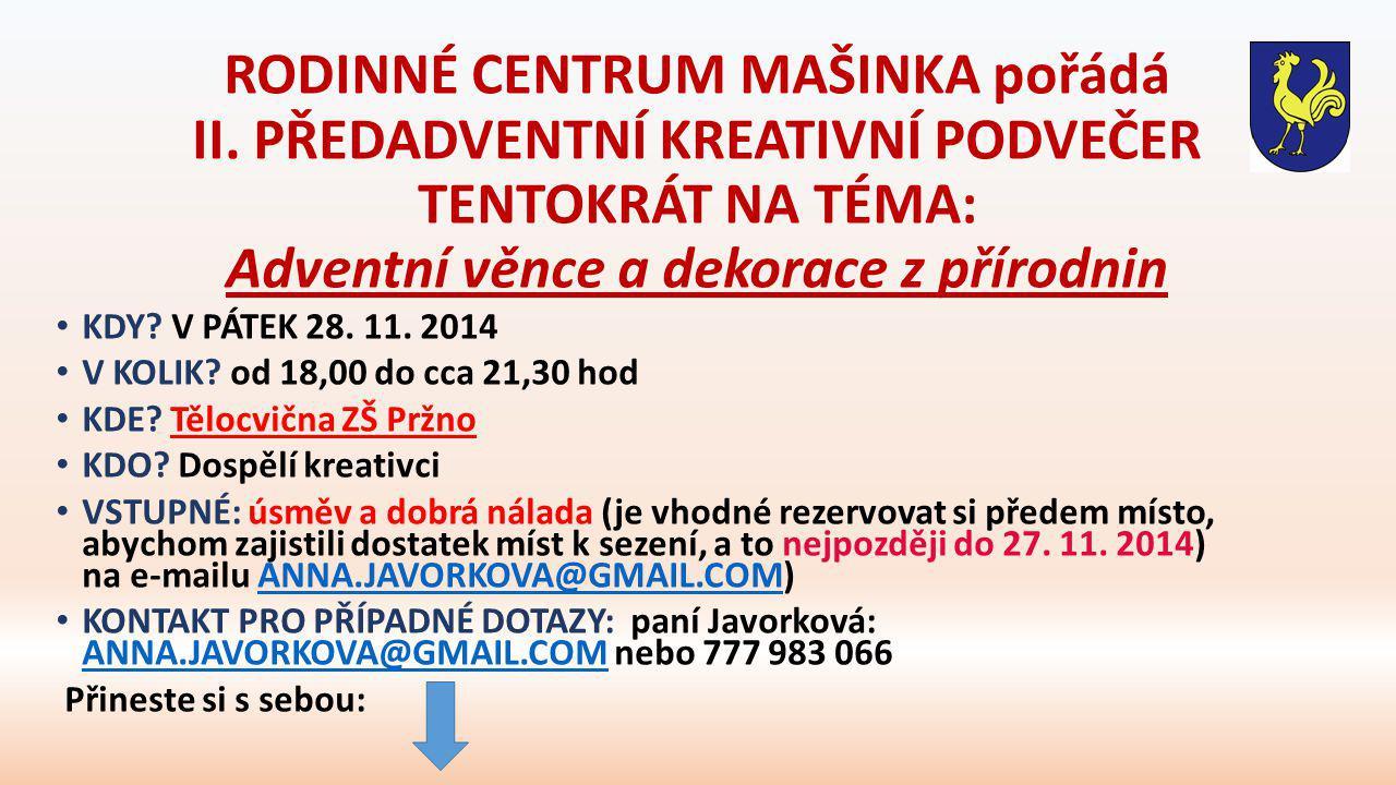 RODINNÉ CENTRUM MAŠINKA pořádá II. PŘEDADVENTNÍ KREATIVNÍ PODVEČER TENTOKRÁT NA TÉMA: Adventní věnce a dekorace z přírodnin KDY? V PÁTEK 28. 11. 2014