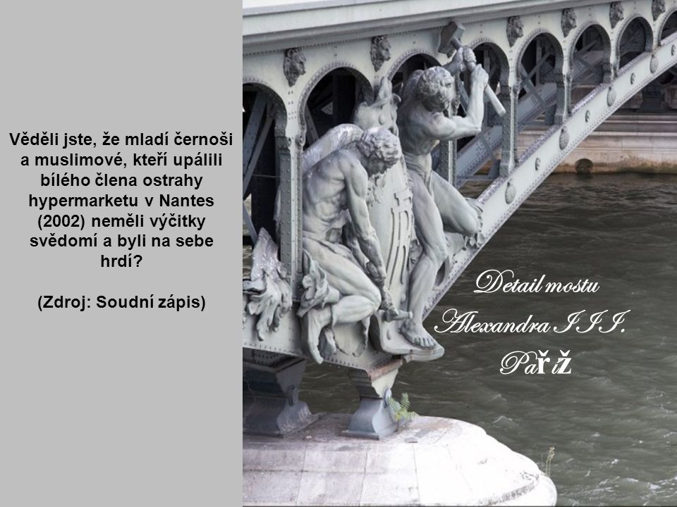 PequenoPalácio Paris Věděli jste, že jistý domorodec jménem Djamel, upálil svou ženu Sohanu. Byl pozván do města Val de Marne k rekonstrukci svého čin