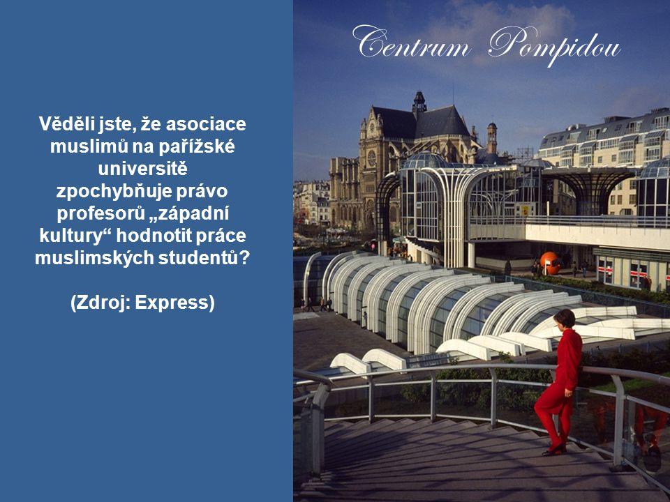 """Centrum Pompidou Věděli jste, že asociace muslimů na pařížské universitě zpochybňuje právo profesorů """"západní kultury hodnotit práce muslimských studentů."""