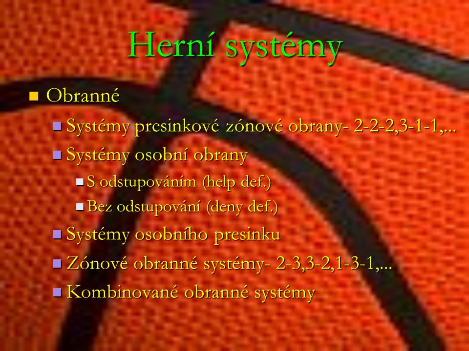 Herní systémy Obranné Obranné Systémy presinkové zónové obrany- 2-2-2,3-1-1,... Systémy presinkové zónové obrany- 2-2-2,3-1-1,... Systémy osobní obran