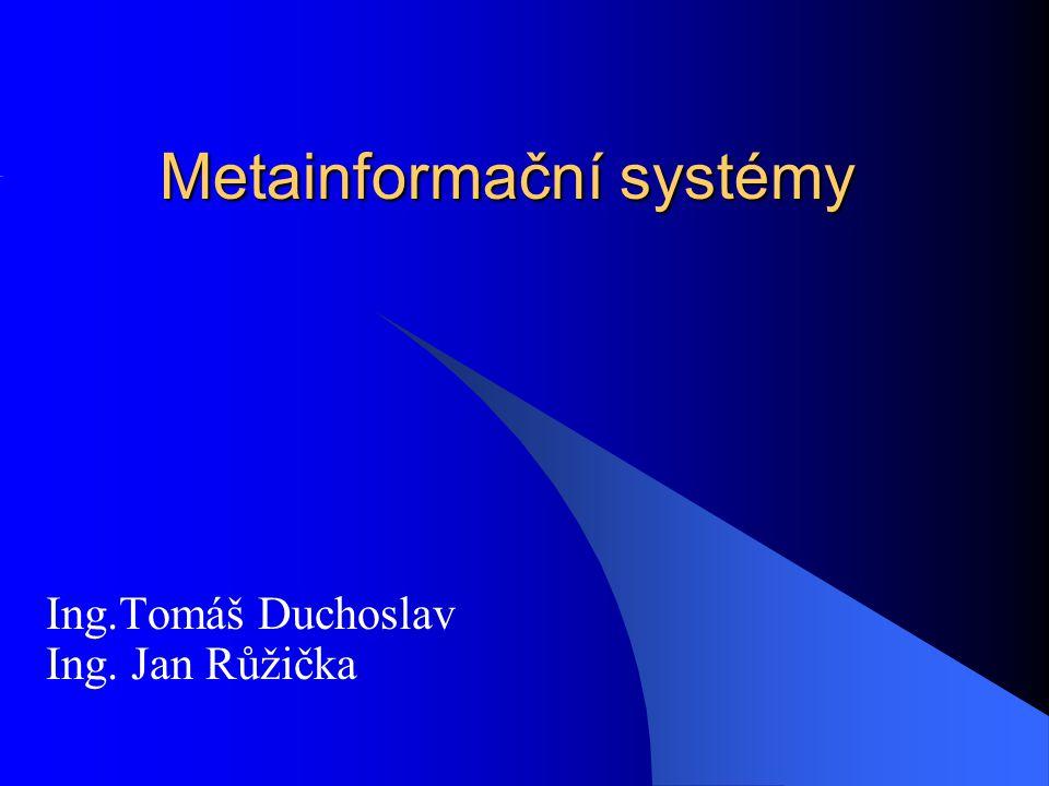 Úvod - metaIS Správa metadat o datech v systému: –Pomocí dokumentace v samostatných dokumentech (neorganizované) –Součást IS v samostatném modulu –V metainformačním systému