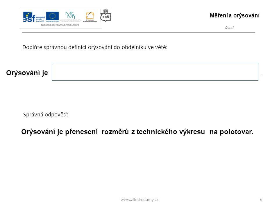 www.zlinskedumy.cz Doplňte správnou definici orýsování do obdélníku ve větě: 6 Orýsování je.