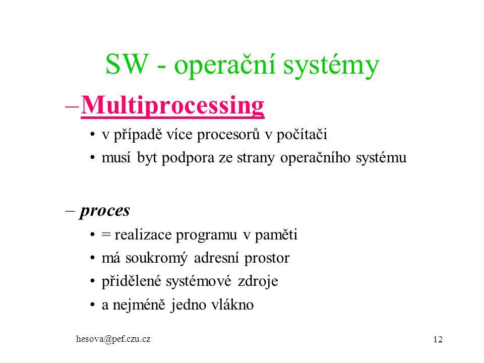 hesova@pef.czu.cz 12 SW - operační systémy –Multiprocessing v případě více procesorů v počítači musí byt podpora ze strany operačního systému –proces = realizace programu v paměti má soukromý adresní prostor přidělené systémové zdroje a nejméně jedno vlákno