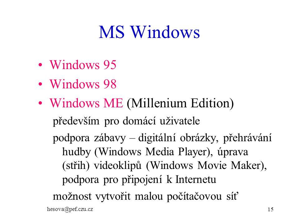 hesova@pef.czu.cz 15 MS Windows Windows 95 Windows 98 Windows ME (Millenium Edition) především pro domácí uživatele podpora zábavy – digitální obrázky, přehrávání hudby (Windows Media Player), úprava (střih) videoklipů (Windows Movie Maker), podpora pro připojení k Internetu možnost vytvořit malou počítačovou síť