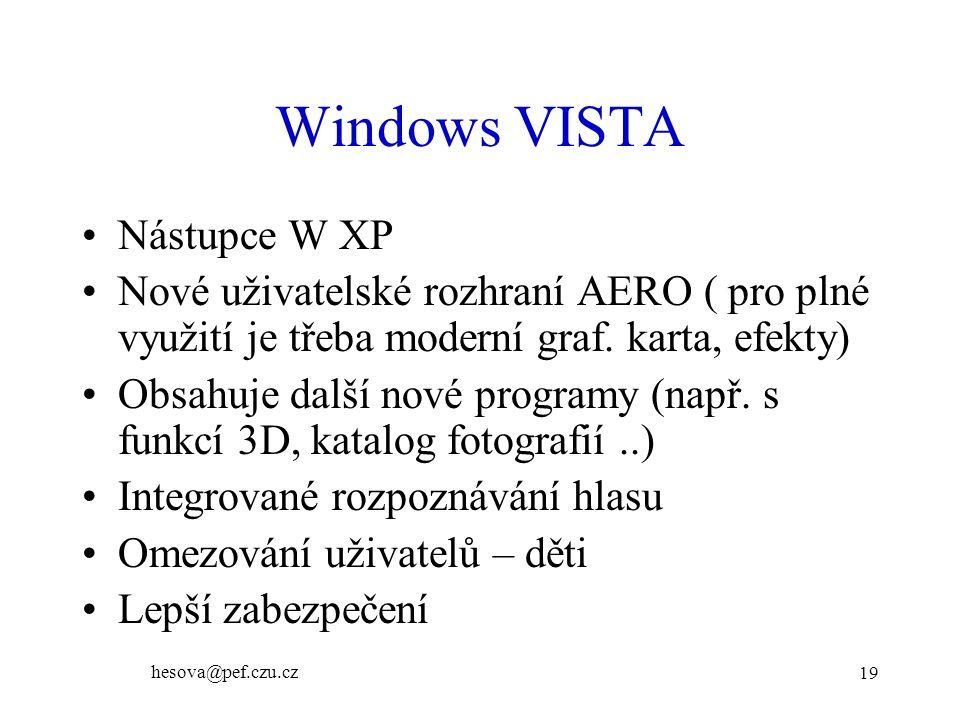 hesova@pef.czu.cz 19 Windows VISTA Nástupce W XP Nové uživatelské rozhraní AERO ( pro plné využití je třeba moderní graf. karta, efekty) Obsahuje dalš