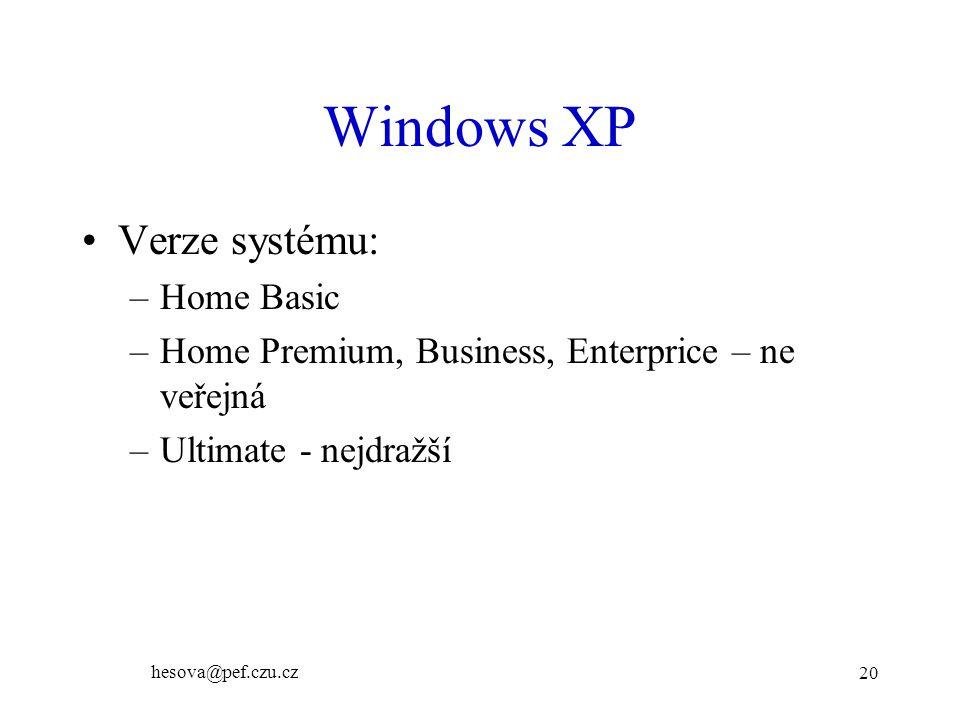 hesova@pef.czu.cz 20 Windows XP Verze systému: –Home Basic –Home Premium, Business, Enterprice – ne veřejná –Ultimate - nejdražší