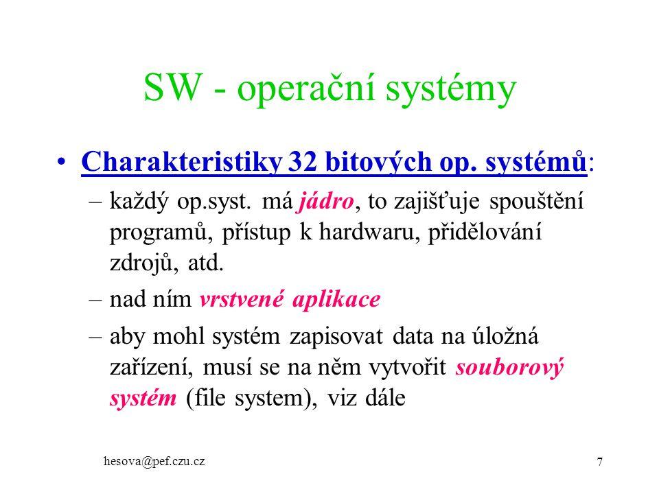 hesova@pef.czu.cz 28 SW - operační systémy LINUX slovní hříčka: LINUX = wigwam no windows, no gates, Apache inside Apache = webový server (a patch - záplata) distribuce –Red Hat, SuSE Linux, Mandrake, Turbo Linux –Debian GNU - není komerční distribucí Linux = multiplatformní - provozován na různých procesorech (i 64 bit.)