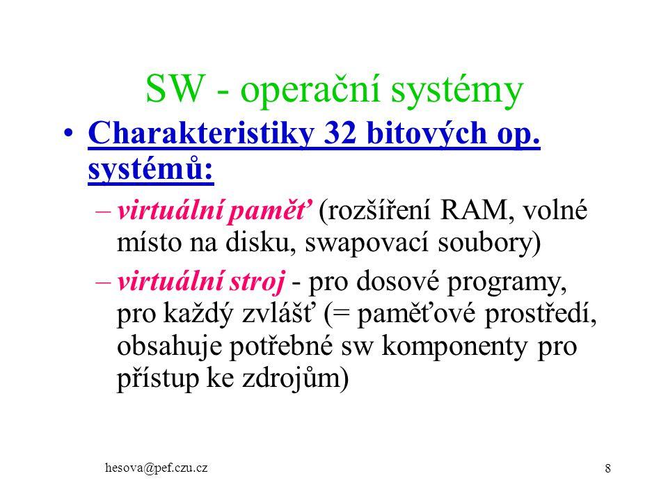 hesova@pef.czu.cz 8 SW - operační systémy Charakteristiky 32 bitových op. systémů: –virtuální paměť (rozšíření RAM, volné místo na disku, swapovací so