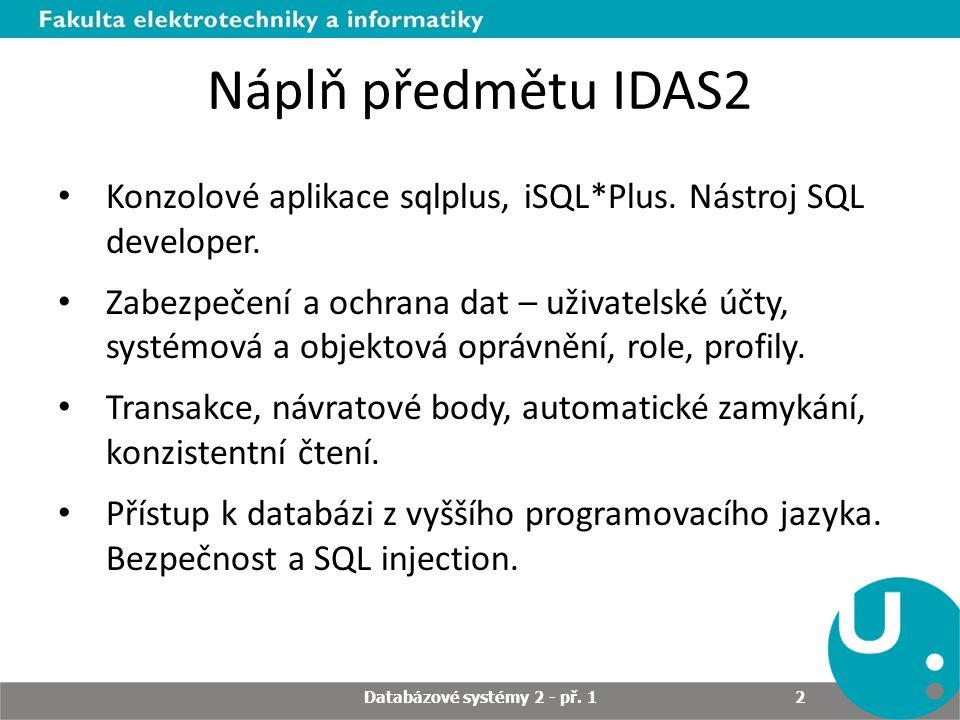 Náplň předmětu IDAS2 Jazyk PL/SQL, proměnné, syntaxe bloku, operátory.