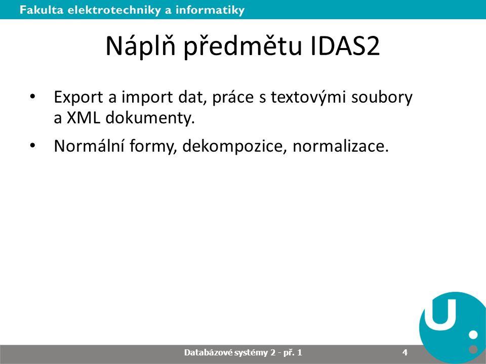 Náplň předmětu IDAS2 Export a import dat, práce s textovými soubory a XML dokumenty.