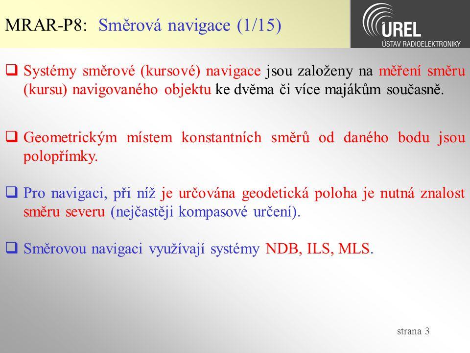 strana 3  Systémy směrové (kursové) navigace jsou založeny na měření směru (kursu) navigovaného objektu ke dvěma či více majákům současně. MRAR-P8: S