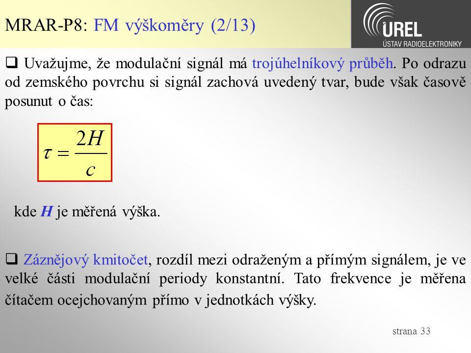 strana 33 MRAR-P8: FM výškoměry (2/13)  Uvažujme, že modulační signál má trojúhelníkový průběh. Po odrazu od zemského povrchu si signál zachová uvede