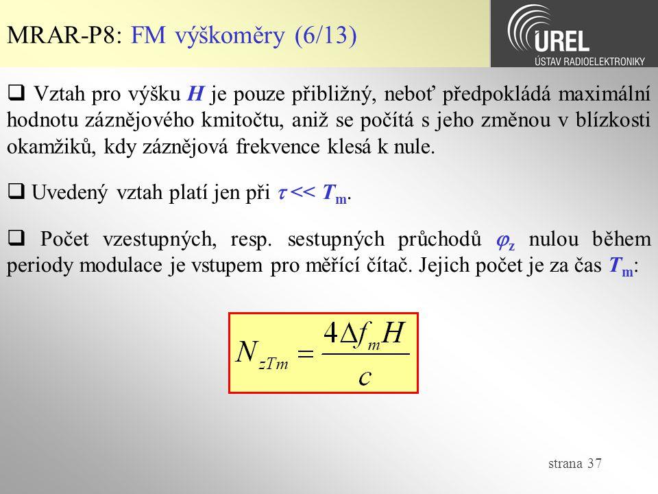 strana 37 MRAR-P8: FM výškoměry (6/13)  Vztah pro výšku H je pouze přibližný, neboť předpokládá maximální hodnotu záznějového kmitočtu, aniž se počít