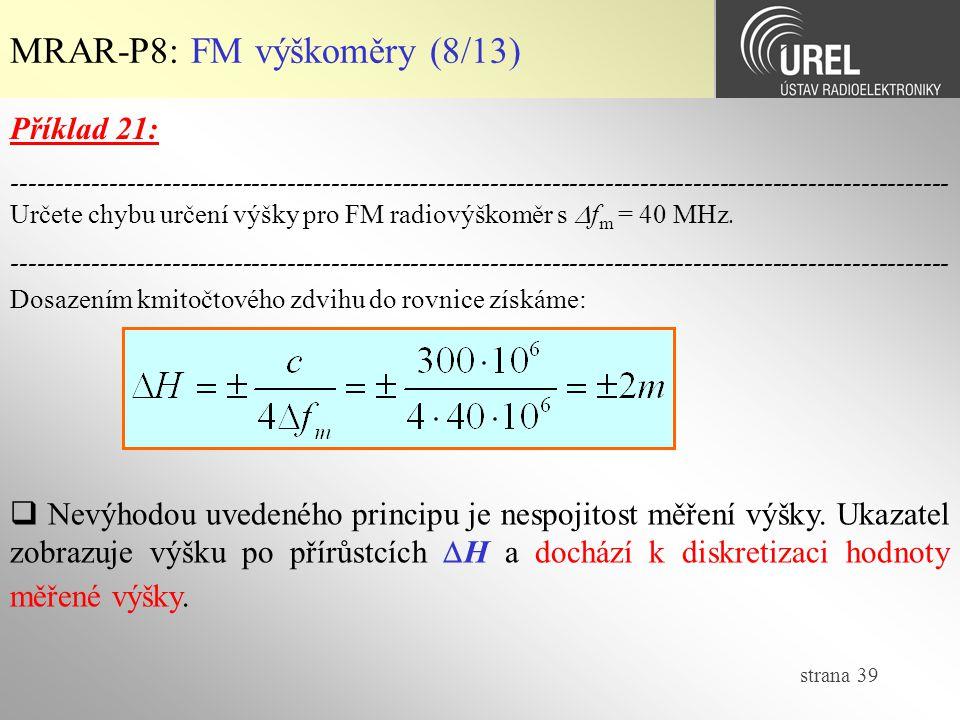 strana 39 MRAR-P8: FM výškoměry (8/13) Dosazením kmitočtového zdvihu do rovnice získáme:  Nevýhodou uvedeného principu je nespojitost měření výšky. U