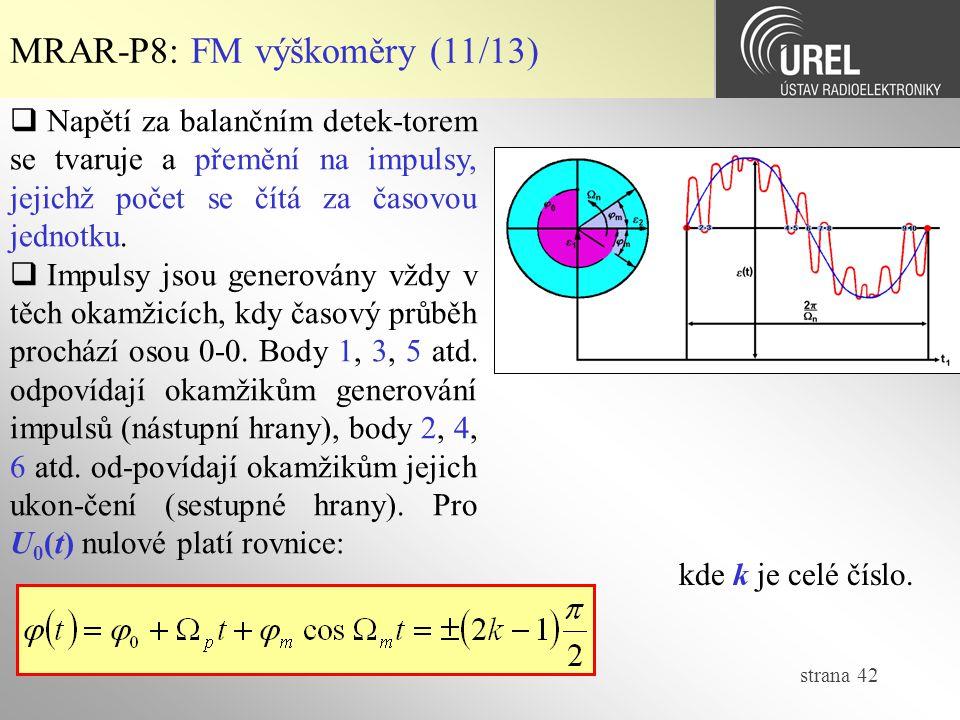 strana 42 MRAR-P8: FM výškoměry (11/13)  Napětí za balančním detek-torem se tvaruje a přemění na impulsy, jejichž počet se čítá za časovou jednotku.