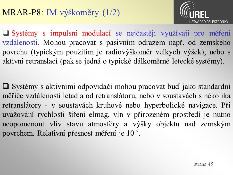 strana 45 MRAR-P8: IM výškoměry (1/2)  Systémy s impulsní modulací se nejčastěji využívají pro měření vzdálenosti. Mohou pracovat s pasivním odrazem