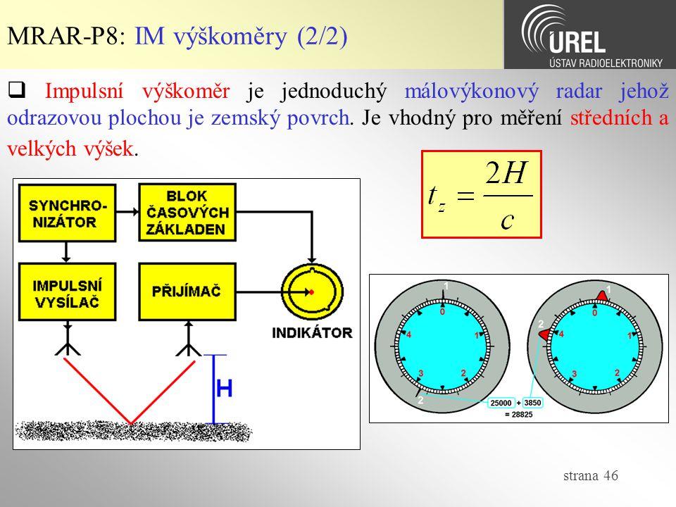 strana 46 MRAR-P8: IM výškoměry (2/2)  Impulsní výškoměr je jednoduchý málovýkonový radar jehož odrazovou plochou je zemský povrch. Je vhodný pro měř