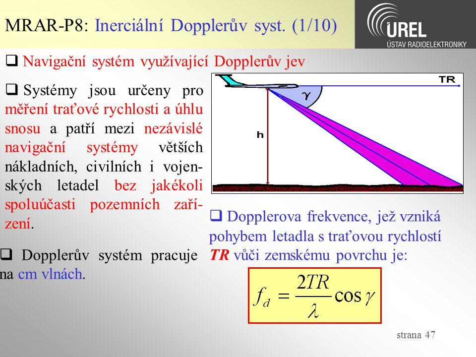 strana 47 MRAR-P8: Inerciální Dopplerův syst. (1/10)  Navigační systém využívající Dopplerův jev  Systémy jsou určeny pro měření traťové rychlosti a
