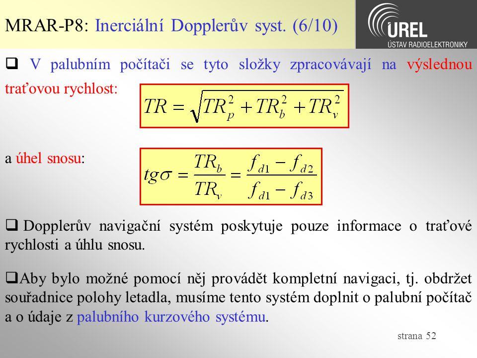 strana 52 MRAR-P8: Inerciální Dopplerův syst. (6/10)  V palubním počítači se tyto složky zpracovávají na výslednou traťovou rychlost: a úhel snosu: 