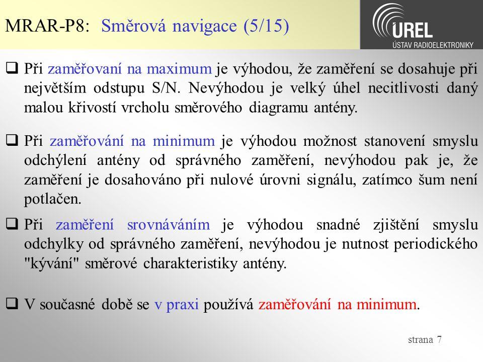 strana 7 MRAR-P8: Směrová navigace (5/15)  Při zaměřovaní na maximum je výhodou, že zaměření se dosahuje při největším odstupu S/N. Nevýhodou je velk