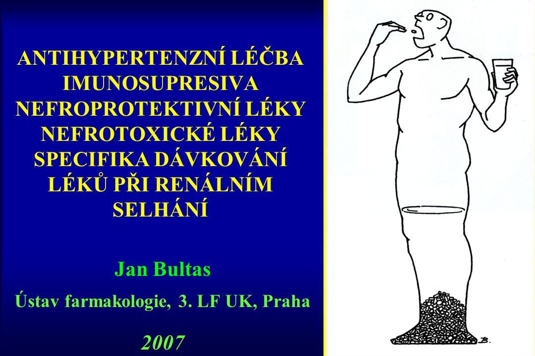 ANTIHYPERTENZNÍ LÉČBA IMUNOSUPRESIVA NEFROPROTEKTIVNÍ LÉKY NEFROTOXICKÉ LÉKY SPECIFIKA DÁVKOVÁNÍ LÉKŮ PŘI RENÁLNÍM SELHÁNÍ Jan Bultas Ústav farmakolog