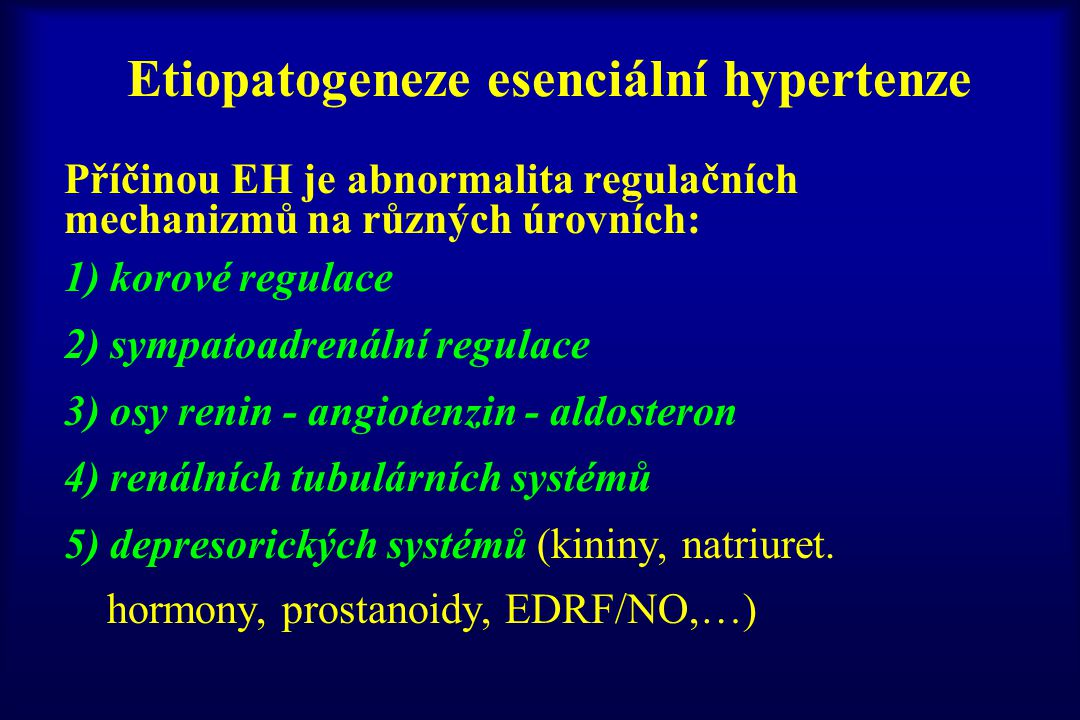 Etiopatogeneze esenciální hypertenze Příčinou EH je abnormalita regulačních mechanizmů na různých úrovních: 1) korové regulace 2) sympatoadrenální reg