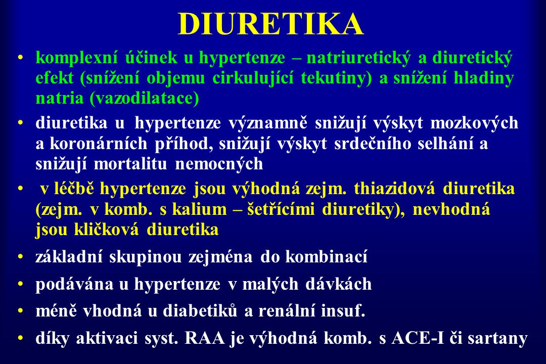 DIURETIKA komplexní účinek u hypertenze – natriuretický a diuretický efekt (snížení objemu cirkulující tekutiny) a snížení hladiny natria (vazodilatac