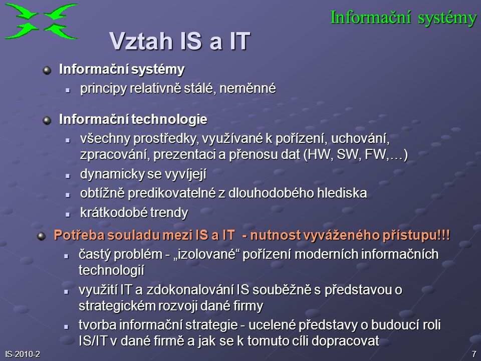 6IS-2010-2 Podnikový informační systém zpravidla zahrnuje aspekty více disciplín: - datových, - organizačních, - procesních, - metodických, - technolo