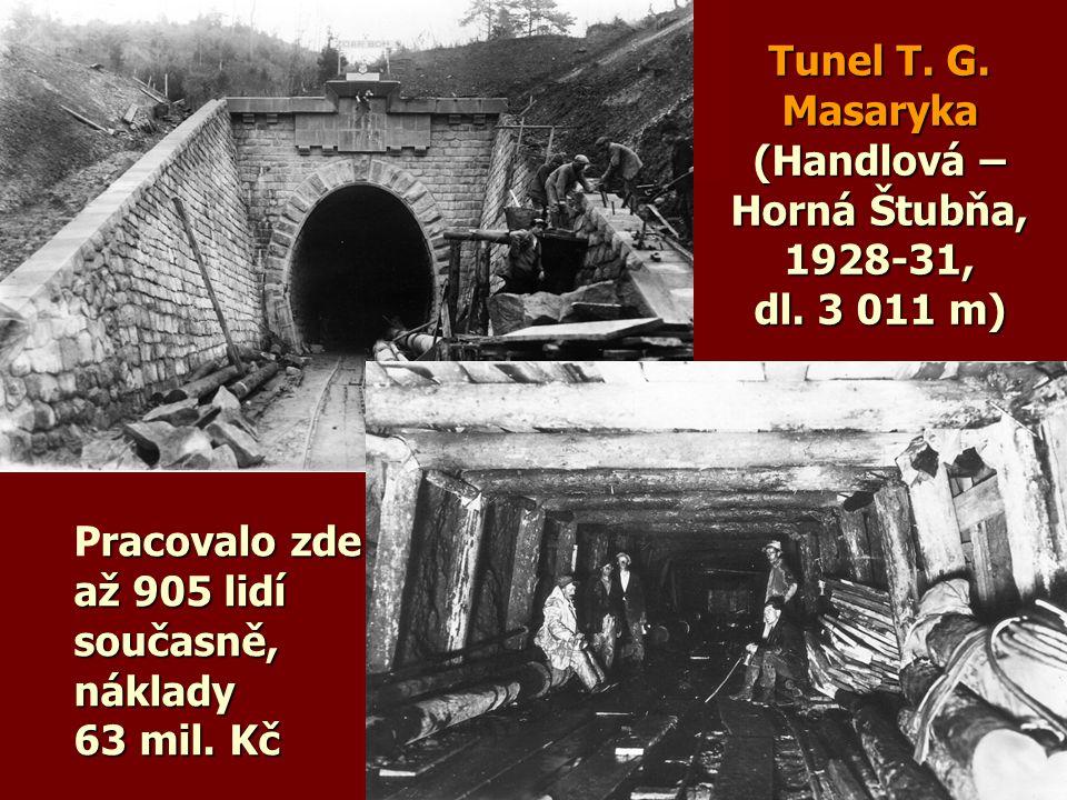 Tunel T. G. Masaryka (Handlová – Horná Štubňa, 1928-31, dl. 3 011 m) racovalo zde Pracovalo zde až 905 lidí současně,náklady 63 mil. Kč