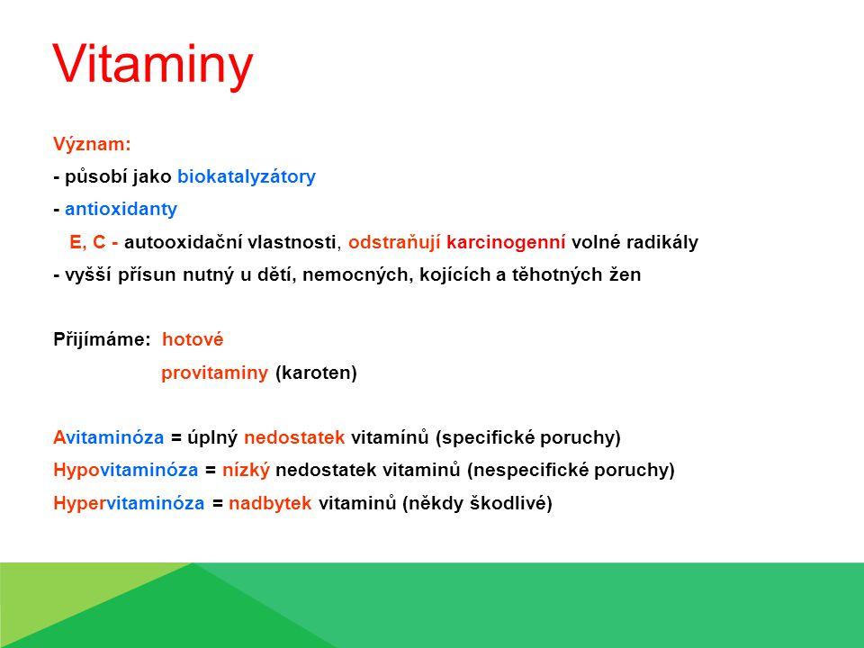 Vitaminy Význam: - působí jako biokatalyzátory - antioxidanty E, C - autooxidační vlastnosti, odstraňují karcinogenní volné radikály - vyšší přísun nu