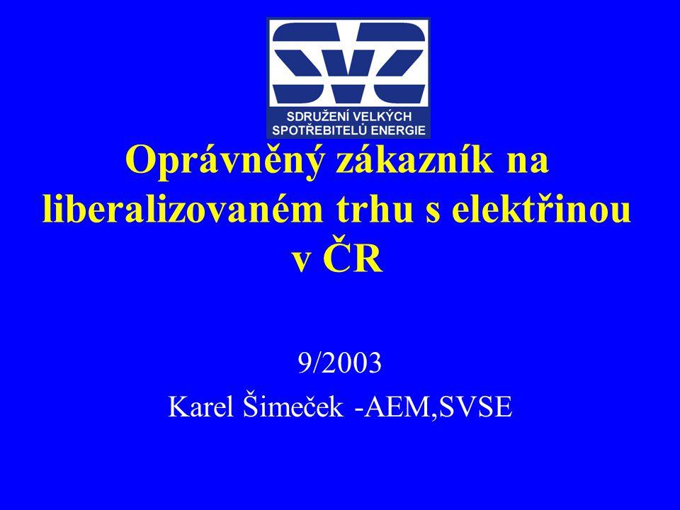 Oprávněný zákazník na liberalizovaném trhu s elektřinou v ČR 9/2003 Karel Šimeček -AEM,SVSE