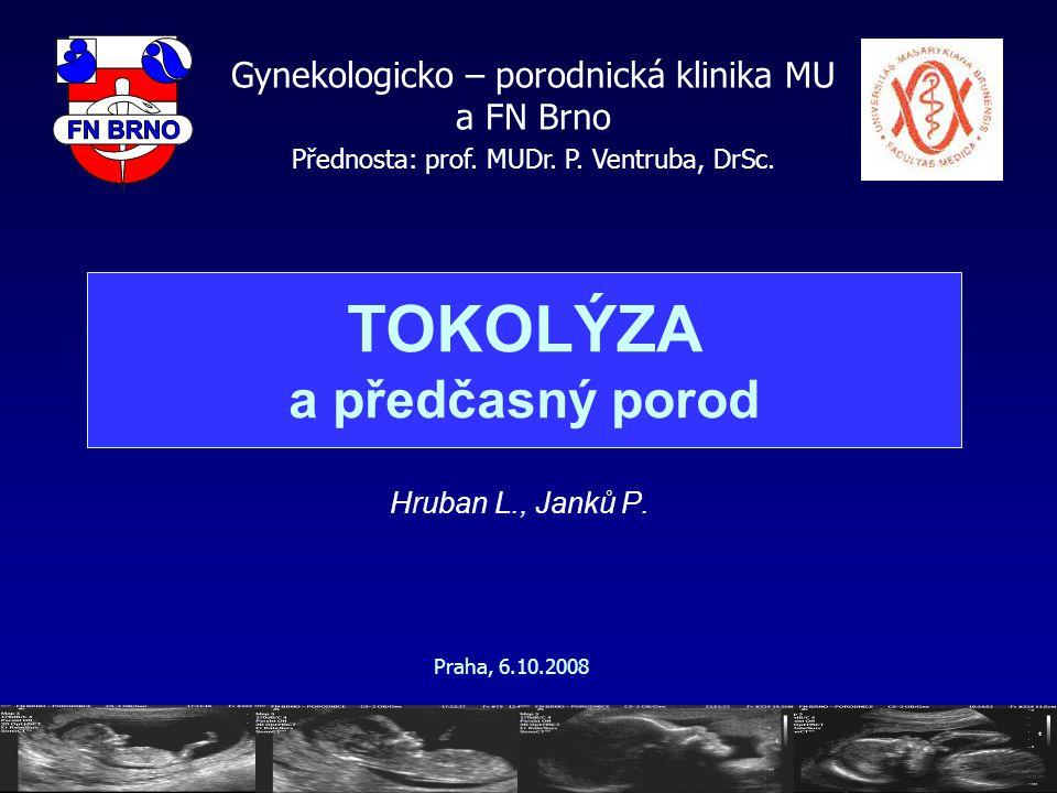 TOKOLÝZA a předčasný porod Hruban L., Janků P. Gynekologicko – porodnická klinika MU a FN Brno Přednosta: prof. MUDr. P. Ventruba, DrSc. Praha, 6.10.2