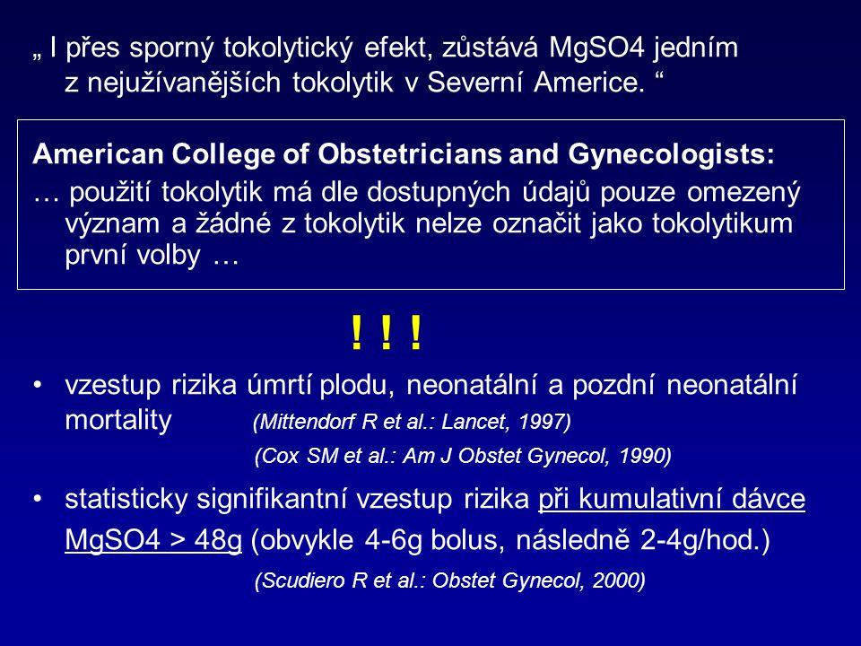 """"""" I přes sporný tokolytický efekt, zůstává MgSO4 jedním z nejužívanějších tokolytik v Severní Americe. """" American College of Obstetricians and Gynecol"""