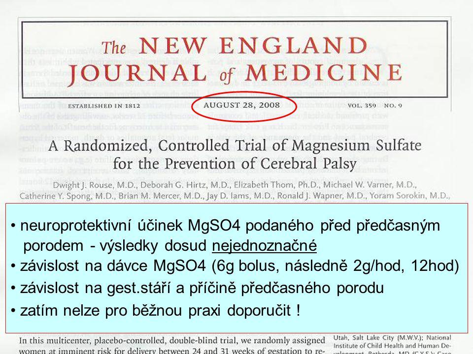 neuroprotektivní účinek MgSO4 podaného před předčasným porodem - výsledky dosud nejednoznačné závislost na dávce MgSO4 (6g bolus, následně 2g/hod, 12h