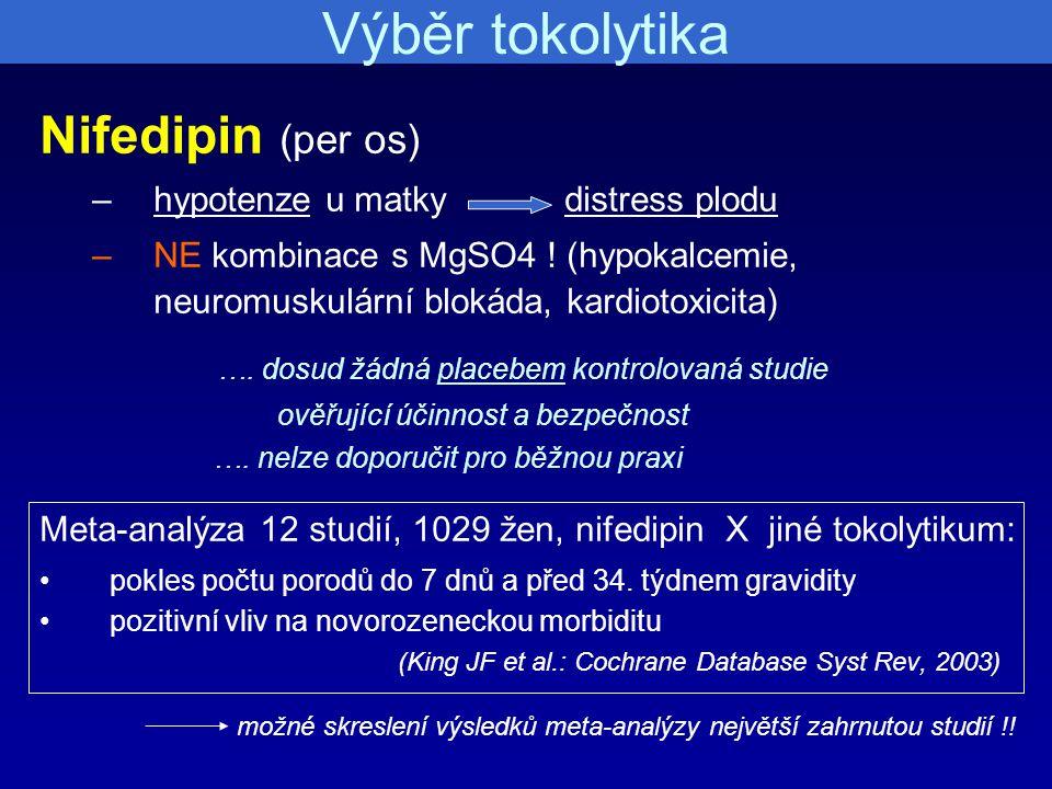 Výběr tokolytika Nifedipin (per os) –hypotenze u matky distress plodu –NE kombinace s MgSO4 ! (hypokalcemie, neuromuskulární blokáda, kardiotoxicita)