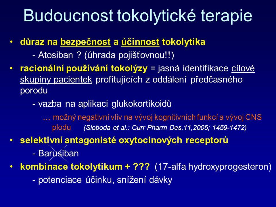 Budoucnost tokolytické terapie důraz na bezpečnost a účinnost tokolytika - Atosiban ? (úhrada pojišťovnou!!) racionální používání tokolýzy = jasná ide