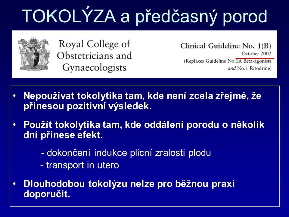 TOKOLÝZA a předčasný porod Nepoužívat tokolytika tam, kde není zcela zřejmé, že přinesou pozitivní výsledek. Použít tokolytika tam, kde oddálení porod