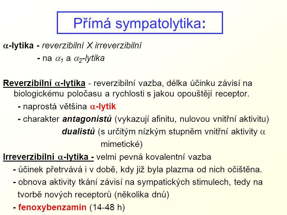Přímá sympatolytika:  -lytika - reverzibilní X irreverzibilní - na  1 a  2 -lytika Reverzibilní  -lytika - reverzibilní vazba, délka účinku závisí