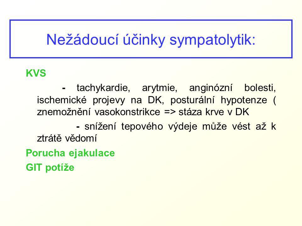 Nežádoucí účinky sympatolytik: KVS - tachykardie, arytmie, anginózní bolesti, ischemické projevy na DK, posturální hypotenze ( znemožnění vasokonstrik