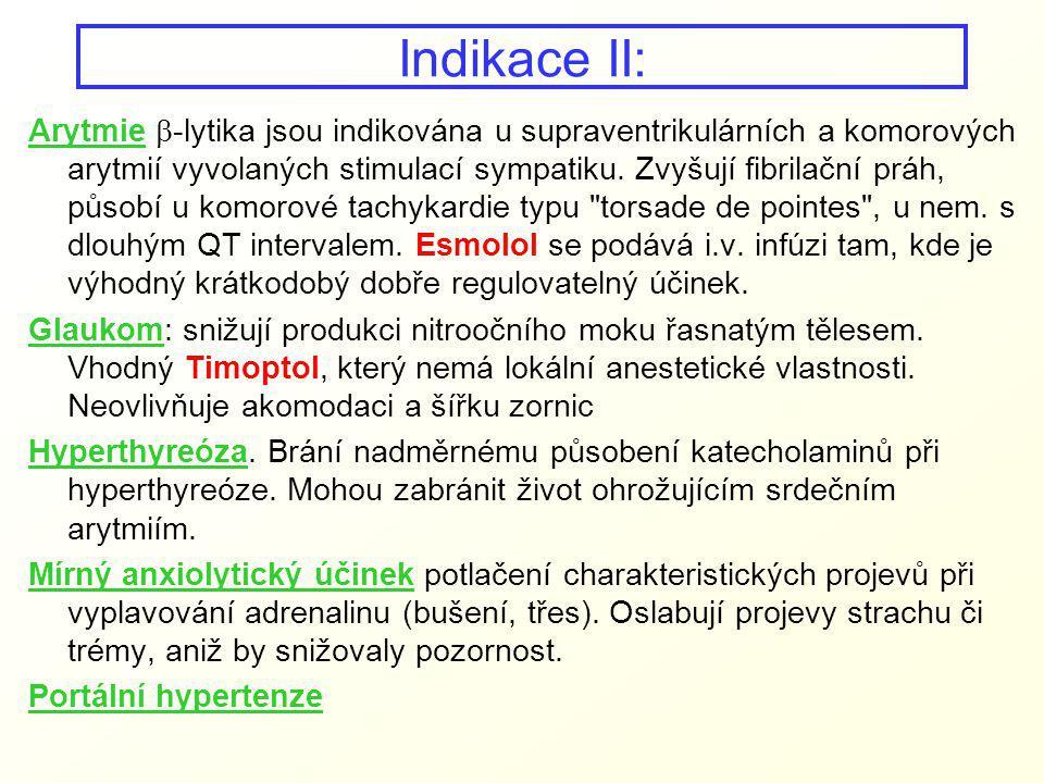 Indikace II: Arytmie  -lytika jsou indikována u supraventrikulárních a komorových arytmií vyvolaných stimulací sympatiku. Zvyšují fibrilační práh, pů