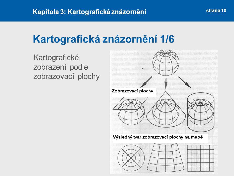 strana 10 Kartografická znázornění 1/6 Kapitola 3: Kartografická znázornění Kartografické zobrazení podle zobrazovací plochy