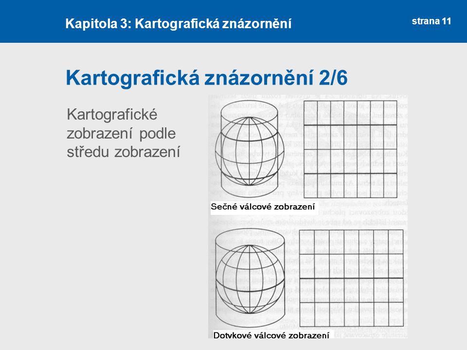 strana 11 Kartografická znázornění 2/6 Kapitola 3: Kartografická znázornění Kartografické zobrazení podle středu zobrazení