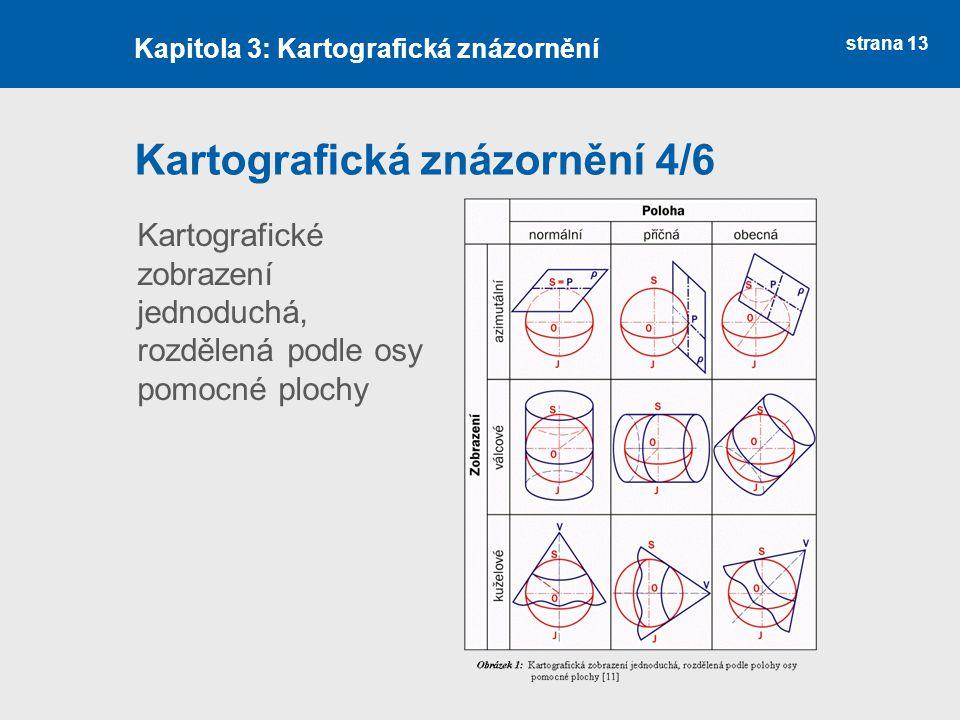 strana 13 Kartografická znázornění 4/6 Kartografické zobrazení jednoduchá, rozdělená podle osy pomocné plochy Kapitola 3: Kartografická znázornění